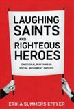 Laughing Saints and Righteous Heroes : Emotional Rhythms in Social Movement Groups, Effler, Erika Summers, 0226188663