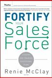 Fortify Your Sales Force : Leading and Training Exceptional Teams, McClay, Renie, 0470488662
