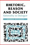 Rhetoric, Reason and Society Vol. 1 : Rationality as Dialogue, Myerson, George, 0803978669