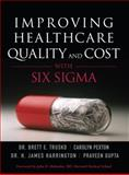 Improving Healthcare Quality and Cost with Six Sigma, Brett E. Trusko and Carolyn Pexton, 0132618672