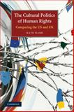 The Cultural Politics of Human Rights : Comparing the US and UK, Nash, Kate, 0521618673