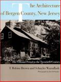The Architecture of Bergen County, New Jersey : The Colonial Period to the Twentieth Century, Brown, T. Robins and Warmflash, Schuyler, 0813528674