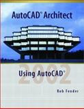 AutoCAD Architect with AutoCAD 2000, Fender, Rob, 0130868671