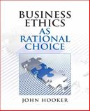 Business Ethics as Rational Choice, Hooker, John, 0136118674