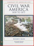 Civil War America, 1850 To 1875, Selcer, Richard F., 0816038678
