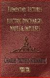 Elementary Lectures on Electric Discharges, Waves and Impulses, and Other Transients -, Charles Steinmetz, 1933998679