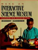 Make an Interactive Science Museum : Hands-on Exhibits, Gardner, Robert, 0070228671