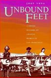 Unbound Feet : A Social History of Chinese Women in San Francisco, Yung, Judy, 0520088670