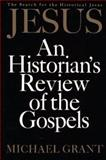 Jesus : An Historian's Review of the Gospels, Grant, Michael, 0684818671