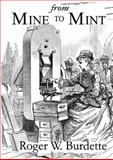 From Mine to Mint : American Coinage Operations and Technology 1833 To 1937, Burdette, Roger W., 0976898675