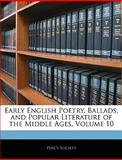 Early English Poetry, Ballads, and Popular Literature of the Middle Ages, Society Percy Society, 1144548675