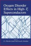 Oxygen Disorder Effects in High-Tc Superconductors, Schuller, Ivan K. and Moran-Lopez, J. L., 1461278678