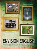 Envision English : Reading and Writing for Advanced ESL Learners, Ellington, George, 1465238670
