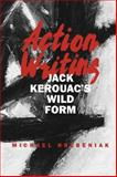 Action Writing : Jack Kerouac's Wild Form, Hrebeniak, Michael, 0809328674