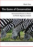 The Game of Conservation : International Treaties to Protect the World's Migratory Animals, Cioc, Mark, 082141867X