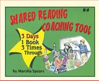 Shared Reading Coaching Tool : 3 Days, 1 Book, 3 Times Through, Spears, Marsha, 1884548679