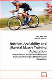 Nutrient Availability and Skeletal Muscle Training Adaptation, Wee Kian Yeo and John A. Hawley, 3639298675