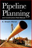 Pipeline Planning and Construction Field Manual, Menon, E. Shashi, 0123838673