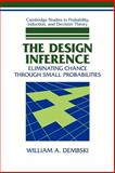 The Design Inference : Eliminating Chance Through Small Probabilities, Dembski, William A., 0521678676