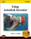 Using Autodesk Inventor, Cheng, Ron K. C., 0766828670
