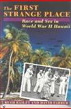 The First Strange Place : Race and Sex in World War II Hawaii, Bailey, Beth L. and Farber, David, 0801848679