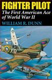 Fighter Pilot : The First American Ace of World War II, Dunn, William R., 0813108675