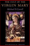 The Cult of the Virgin Mary : Psychological Origins, Carroll, Michael P., 0691028672