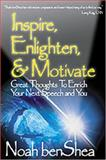 Inspire, Enlighten, and Motivate : Great Thoughts to Enrich Your Next Speech and You, benShea, Noah, 0761938672