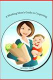 A Working Mom's Guide to Couponing, Jennifer Clark, 1496138678