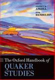The Oxford Handbook of Quaker Studies, Angell, Stephen W. and Dandelion, Pink, 0199608679