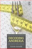 Decoding Anorexia, Carrie Arnold, 0415898676