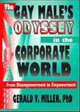 The Gay Male's Odyssey in the Corporate World : From Disempowerment to Empowerment, Miller, Gerald V., 1560238674