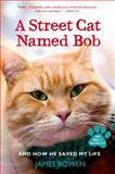 A Street Cat Named Bob, James Bowen, 1250048672