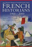French Historians 1900-2000 : New Historical Writing in Twentieth-Century France, , 1405198672