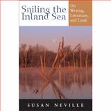 Sailing the Inland Sea : On Writing, Literature, and Land, Neville, Susan, 0253348676