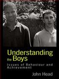 Understanding the Boys : Issues of Behaviour and Achievement, Head, John, 0750708670