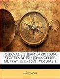 Journal de Jean Barrillon, Secrétaire du Chancelier Duprat, 1515-1521, Anonymous, 1143118677