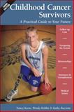 Childhood Cancer Survivors : A Practical Guide to Your Future, Keene, Nancy and Hobbie, Wendy, 145711867X