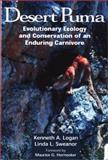 Desert Puma : Evolutionary Ecology and Conservation of an Enduring Carnivore, Logan, Kenneth A. and Sweanor, Linda L., 1559638672