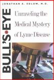 Bull's-Eye : Unraveling the Medical Mystery of Lyme Disease, Edlow, Jonathan A., 0300098677