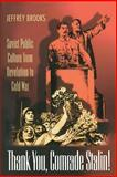 Thank You, Comrade Stalin! : Soviet Public Culture from Revolution to Cold War, Brooks, Jeffrey, 0691088675