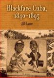 Blackface Cuba, 1840-1895, Lane, Jill, 0812238672