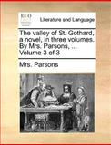 The Valley of St Gothard, a Novel, in Three Volumes by Mrs Parsons, Volume 3, Parsons, 1140828673