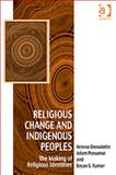 Religious Change and Indigenous Peoples : Global Discourses and Aboriginal Religions, Possamai, Adam and Turner, Bryan, 1409448673