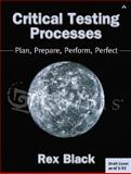 Critical Testing Processes : Plan, Prepare, Perform, Perfect, Black, Rex, 0201748681