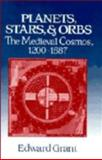 Planets, Stars, and Orbs Set : The Medieval Cosmos, 1200-1687, Grant, Edward, 052113868X