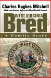 West Virginia Bred, Charles Hughes Mitchell, 0595258689