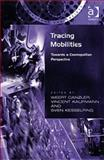 Tracing Mobilities : Contributions from the Cosmobilities Network, Weert Canzler, Vincent Kaufmann and Sven Kesselring, 0754648680