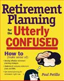 Retirement Planning for the Utterly Confused, Petillo, Paul, 0071508686