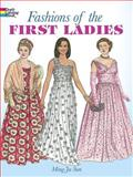 Fashions of the First Ladies, Ming-Ju Sun, 0486418685